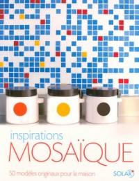 Inspirations mosaïque : 50 Modèles originaux pour la maison