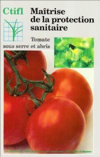 Maîtrise de la protection sanitaire : Tomate sous serre et abris