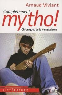 Complétement mytho ! : Chroniques de la vie moderne