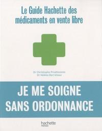 Je me soigne sans ordonnance : Le guide Hachette des médicaments en vente libre
