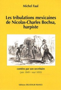 Les tribulations mexicaines de Nicolas-Charles Bochsa, harpiste : Contées par son secrétaire (juin 1849 - mai 1850)