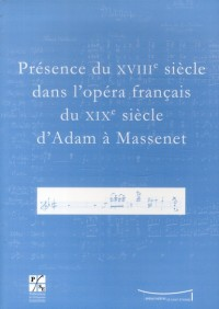 Présence du XVIIIe siècle dans l'opéra français du XIXe siècle d'Adam à Massenet