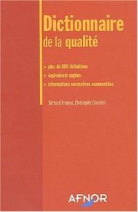 Dictionnaire de la qualité : Plus de 800 définitions - Équivalents anglais - Informations normatives commentées