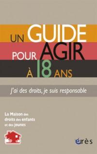 Un Guide pour Agir a 18 Ans. J'Ai des Droits, Je Suis Responsable (Ne)