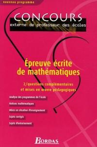 Epreuve écrite de mathématiques : Tome 2, Questions complémentaires et mises en oeuvre pédagogiques Concours externe de professeur des écoles