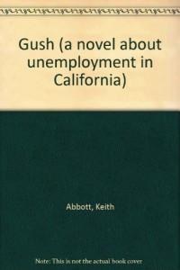 Gush (a novel about unemployment in California) [Gebundene Ausgabe] by Abbott...