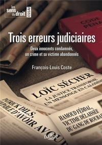 Trois erreurs judiciaires. Deux innocents condamnés, un crime et sa victime abandonnés - Nouveauté