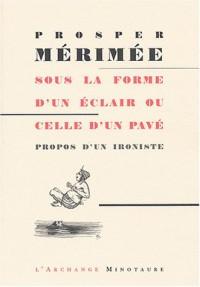 Sous la forme d'un éclair ou celle d'un pavé : Propos d'un ironiste 1854-1868