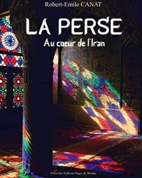 La Perse : Au coeur de l'Iran