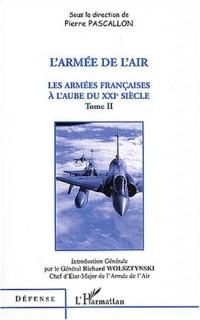 Les armées françaises à l'aube du XXIe siècle : Tome 2, L'armée de l'air
