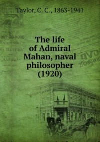 The life of Admiral Mahan, naval philosopher (1920)