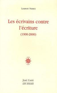 Les écrivains contre l'écriture (1900-2000)