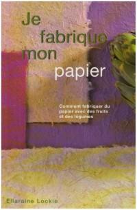 Je fabrique mon papier : Comment fabriquer du papier avec des fruits et des légumes