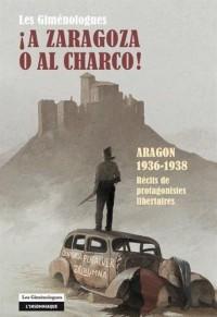 A Zaragoza o al charco! : Aragon 1936-1938 - Récits de protagonistes libertaires