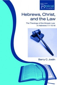 Hebrews, Christ and the Law: The Theology of the Mosaic Law in Hebrews 7:1 - 10:18