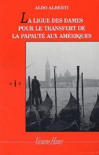 La Ligue des dames : pour le transfert de la papauté aux Amériques (bis)