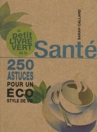 Le petit livre vert de la Santé : 250 astuces pour un éco style de vie