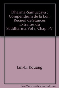 Dharma-Samuccaya : Compendium de la Loi : Recueil de Stances Extraites du Saddharma.Vol 1, Chap I-V