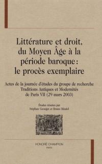 Littérature et droit du Moyen Age à la période baroque : le procès exemplaire