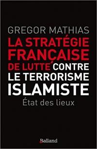 La stratégie française de lutte contre le terrorisme islamiste : Etat des lieux
