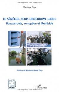 Le Sénégal sous Abdoulaye Wade : Banqueroute, corruption et liberticide