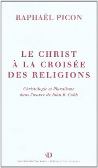 Le Christ à la croisée des religions : Essai sur la christologie de John B. Cobb