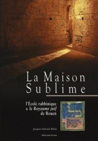 La Maison Sublime : L'Ecole rabbinique & le Royaume juif de Rouen