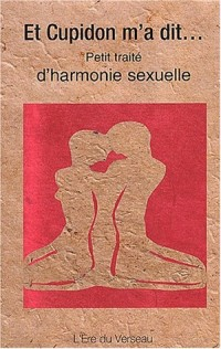Et Cupidon m'a dit... Petit traité d'harmonie sexuelle