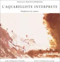 L'Aquarelliste interprète : Paraphrases de maîtres