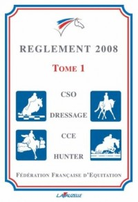 Reglement FFE 2008 - Tome 1 - Generale, Cso, Dressage, Cce, Hunter