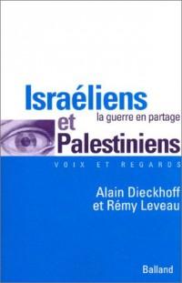 Israéliens et palestiniens : La Guerre en partage