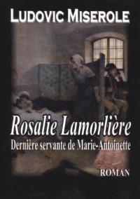 Rosalie Lamorliere - la Derniere Servante de Marie Antoinette