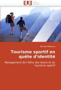 Tourisme sportif en quête d'identité: Management de l'offre des loisirs et du tourisme sportif