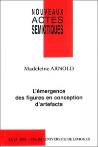 Nouveaux actes simiotiques nø84-85 2002. l'emergence des figures en conception d'artefacts