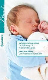 Le bébé qu'il n'attendait pas - Un irrésistible patient [Poche]