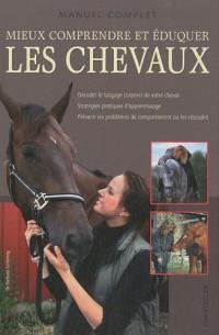 Mieux comprendre et éduquer les chevaux : Manuel complet