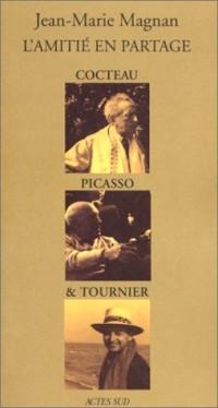 L'Amitié en partage : Cocteau, Picasso et Tournier