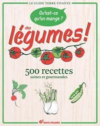 Qu'est-ce qu'on mange ? Des légumes ! : 500 recettes saines et gourmandes