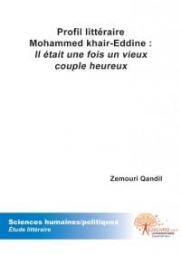 Profil Litteraire Mohammed Khair-Eddine : Il Etait une Fois un Vieux Couple Heureux