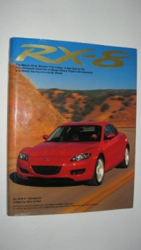 RX-8: The Mazda RX-8: World's First 4-door, 4-seat Sports Car Plus Complete Histories of Mazda Rotar