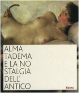 ALMA-TADEMA E LA NOSTALGIA DELL'ANTICO (Alma-Tadema and the Nostalgia for the Antique)