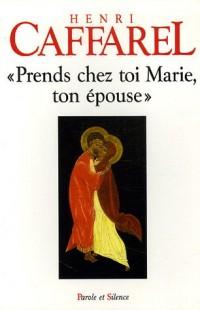Prends chez toi Marie, ton épouse