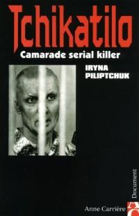 Tchikatilo : Camarade serial killer