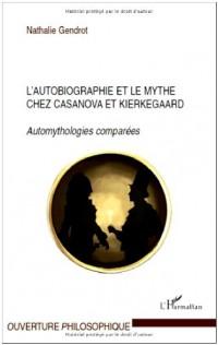 L'autobiographie et le mythe chez Casanova et Kierkegaard : Automythologies comparées