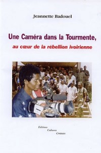 Une caméra dans la toirmente : Au coeur de la rébellion ivoirienne