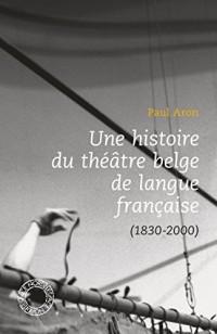 Une histoire du théâtre belge de langue française (1830-2000)