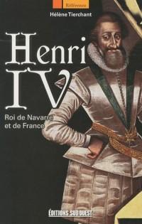 Henri IV : Roi de Navarre et de France