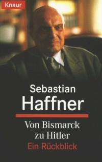 Von Bismarck zu Hitler. Ein Rückblick.