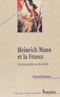 Heinrich Mann et la France : Une biographie intellectuelle
