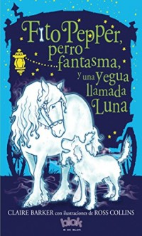 Fito Pepper y un caballo llamado Luna/ Knitbone Pepper Ghost Dog and a Horse Called Moon